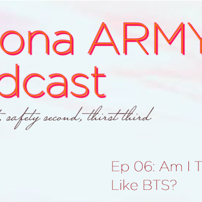 EP 06: Am I Too Old to Like BTS?