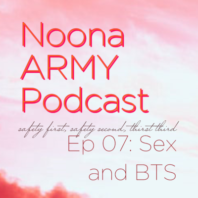 Ep 07: Sex and BTS