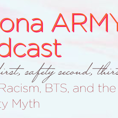 EP 15: Racism, BTS, and the Model Minority Myth